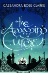 The Assassin's Curse (The Assassin's Curse, #1) - Cassandra Rose Clarke