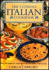 The Ultimate Italian Cookbook: Over 200 Authentic Recipes from All over Italy, Illustrated Step-By-Step - Carla Capalbo