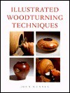 Illustrated Woodturning Techniques - John Hunnex