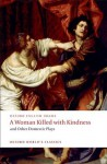 A Woman Killed with Kindness and Other Domestic Plays (Oxford World's Classics) - Thomas Heywood, Thomas Dekker, William Rowley