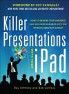 Killer Presentations with Your iPad: How to Engage Your Audience and Win More Business with the World's Greatest Gadget - Bob LeVitus, Ray Anthony