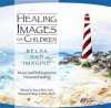 Healing Images for Children CD-Relax and Imagine: Music and Relaxation to Promote Healing - Nancy Spence Klein, Roger J. Klein