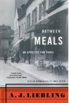 Between Meals: An Appetite for Paris - A.J. Liebling, James Salter