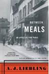 Between Meals: An Appetite for Paris - A.J. Liebling, James Salter