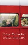 Colour Me English - Caryl Phillips