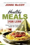 Healthy Meals for Less: Great-Tasting Simple Recipes Under $1 a Serving - Jonni McCoy