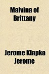 Malvina of Brittany - Jerome K. Jerome