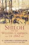 Shiloh and the Western Campaign of 1862 - O. Edward Cunningham