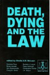 Death, Dying, and the Law - Sheila A.M. McLean