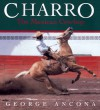 Charro: The Mexican Cowboy - George Ancona