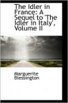 The Idler in France: A Sequel to 'The Idler in Italy', Volume II - Marguerite Blessington