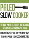 Paleo Slow Cooker: 33 Quick Prep, Easy, Healthy And Delicious Smelling Paleo Slow Cooker Meals-Eat Well Even If You Are Tight On Time Through Paleo Slow ... , Paleo Slow Cooker Meals, Palo Diet) - Tiffany Scott