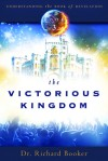 The Victorious Kingdom: Understanding the Book of Revelation Series Volume 3 - Richard Booker