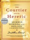 The Courtier and the Heretic - Matthew Stewart