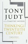 Thinking the Twentieth Century. Tony Judt with Timothy Snyder - Tony Judt