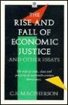 The Rise and Fall of Economic Justice and Other Essays - C.B. MacPherson