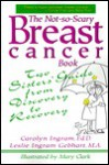 The Not-So-Scary Breast Cancer Book: Two Sisters' Guide from Discovery to Recovery - Carolyn Ingram, Leslie Ingram Gebhart, Mary Clark