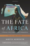 The Fate of Africa: A History of the Continent Since Independence - Martin Meredith