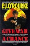 Give War a Chance - P.J. O'Rourke