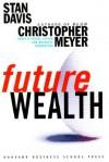 Future Wealth - Stan Davis, Christopher Meyer