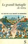 Le grandi battaglie di terra. Da Leuttra allo sbarco in Normandia - Aldo Lualdi, Guido Crepax, Sergio Martini