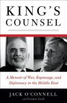 King's Counsel: A Memoir of War, Espionage, and Diplomacy in the Middle East - Jack O'Connell, Vernon Loeb