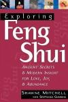 Exploring Feng Shui: Ancient Secrets & Modern Insights for Love, Joy, & Abundance - Shawne Mitchell, Stephanie Gunning