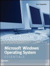 Microsoft Windows Operating System Essentials (Essentials (John Wiley)) - Tom Carpenter