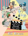 Action!: Professor Know-It-All's Illustrated Guide to Film & Video Making - Bill Brown