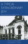 A Typical Extraordinary Jew: From Tarnow to Jerusalem - Calvin Goldscheider, Jeffrey M. Green