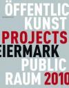 Kunst Im Offentlichen Raum Steiermark / Art in Public Space Styria: Projekte / Projects 2010 - Werner Fenz, Evelyn Kraus, Birgit Kulterer