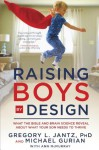 Raising Boys by Design: What the Bible and Brain Science Reveal About What Your Son Needs to Thrive - Dr Gregory L. Jantz, Michael Gurian, Ann McMurray