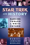Star Trek and History: Race-ing toward a White Future - Daniel Bernardi