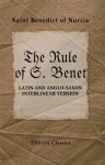 The Rule of S. Benet: Latin and Anglo-Saxon Interlinear Version - St. Benedict of Nursia, H. Logeman