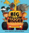 Big Yellow Digger. Julia Jarman & Adrian Reynolds - Julia Jarman
