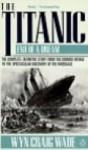 The Titanic: End of a Dream - Wyn Craig Wade