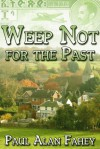 Weep Not For The Past - Paul Alan Fahey