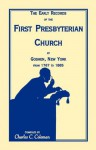 The Early Records of the First Presbyterian Church at Goshen, New York from 1767-1885 - Charles C. Coleman, Charles Carpenter