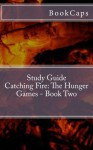 Catching Fire: The Hunger Games - Book Two: A BookCaps Study Guide - BookCaps