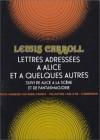 Lettres Adressees a Alice Et a Quelques Autres; (Suivi de) Alice a la Scene; (Et de) Fantasmagorie - Lewis Carroll