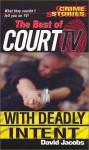 The Best Of Court TV: With Deadly Intent (Crime Stories) - David Jacobs