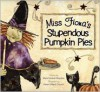 Miss Fiona's Stupendous Pumpkin Pies - Mark Kimball Moulton, Karen Hillard Crouch