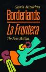 Borderlands: The New Mestiza = La Frontera - Gloria E. Anzaldúa