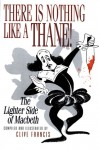 There Is Nothing Like a Thane!: The Lighter Side of Macbeth - Clive Francis