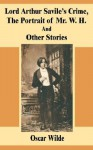 Lord Arthur Savile's Crime, the Portrait of Mr. W. H. and Other Stories - Oscar Wilde