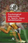 Psychological Approaches to Sports Injury Rehabilitation: Distributed by Lippincott Williams & Wilkins - Jim Taylor, Shel Taylor