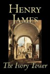 The Ivory Tower - Henry James