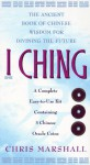 I Ching: The Ancient Book of Chinese Wisdom for Divining the Future - Chris Marshall