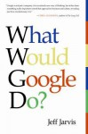What Would Google Do? (Audio) - Jeff Jarvis