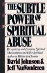 The Subtle Power of Spiritual Abuse - David Johnson, Jeff VanVonderen
